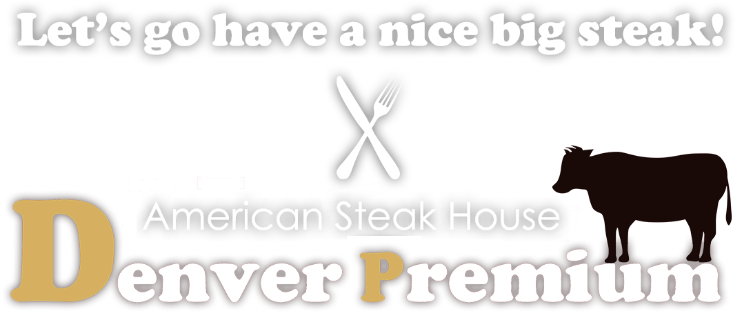 Let's go have a nice big steak! American Steak House Denver Premium